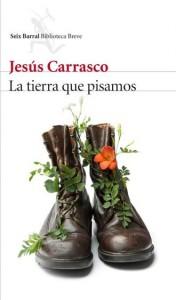 la-tierra-que-pisamos-de-jesus-carrasco-seix-barral-2016